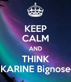 Poster: KEEP CALM AND THINK KARINE Bignose