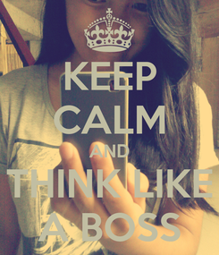Poster: KEEP CALM AND THINK LIKE A BOSS