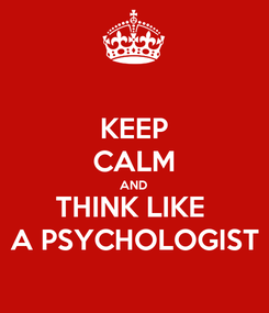 Poster: KEEP CALM AND THINK LIKE  A PSYCHOLOGIST