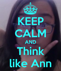 Poster: KEEP CALM AND Think like Ann