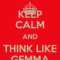 Poster: KEEP CALM AND THINK LIKE GEMMA