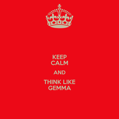 Poster: KEEP CALM AND THINK LIKE GEMMA