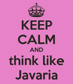 Poster: KEEP CALM AND think like Javaria