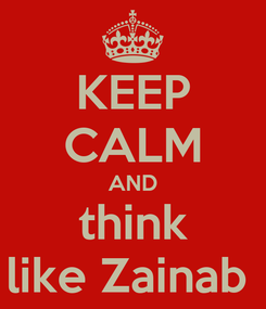 Poster: KEEP CALM AND think like Zainab