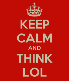 Poster: KEEP CALM AND THINK LOL