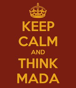 Poster: KEEP CALM AND THINK MADA