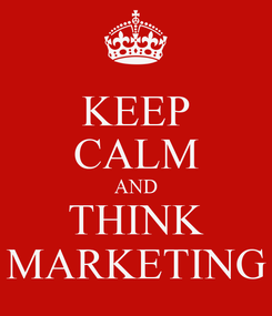 Poster: KEEP CALM AND THINK MARKETING