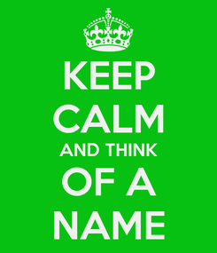 Poster: KEEP CALM AND THINK OF A NAME