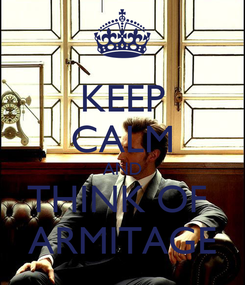 Poster: KEEP CALM AND THINK OF  ARMITAGE