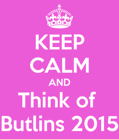 Poster: KEEP CALM AND Think of  Butlins 2015