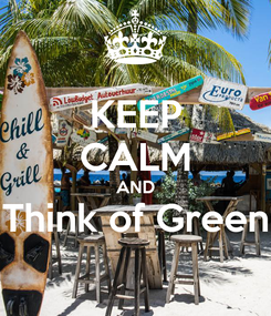 Poster: KEEP CALM AND Think of Green