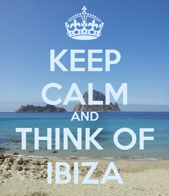 Poster: KEEP CALM AND THINK OF IBIZA
