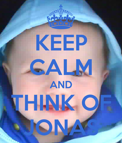 Poster: KEEP CALM AND THINK OF JONAS