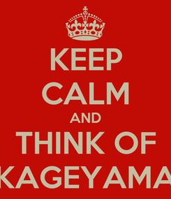 Poster: KEEP CALM AND THINK OF KAGEYAMA