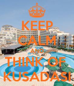 Poster: KEEP CALM AND THINK OF  KUSADASI