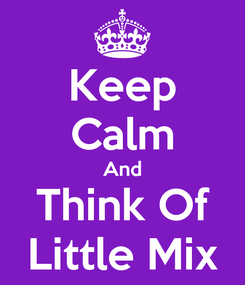 Poster: Keep Calm And Think Of Little Mix