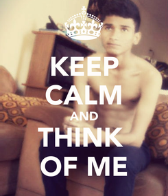 Poster: KEEP CALM AND THINK  OF ME