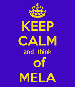 Poster: KEEP CALM and  think  of MELA