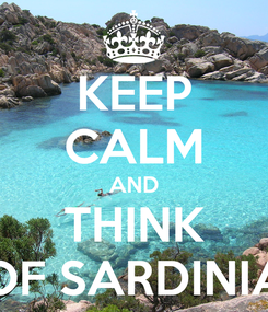 Poster: KEEP CALM AND THINK OF SARDINIA
