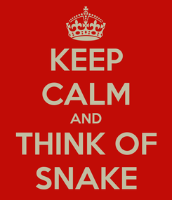 Poster: KEEP CALM AND THINK OF SNAKE