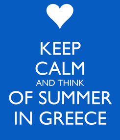 Poster: KEEP CALM AND THINK OF SUMMER IN GREECE