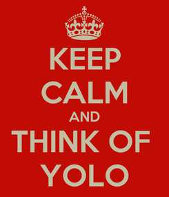 Poster: KEEP CALM AND THINK OF  YOLO