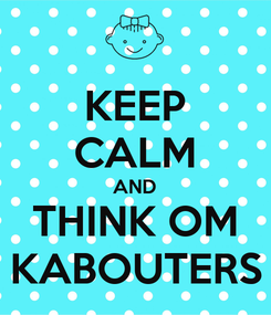 Poster: KEEP CALM AND THINK OM KABOUTERS
