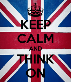 Poster: KEEP CALM AND THINK ON