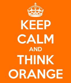 Poster: KEEP CALM AND THINK ORANGE