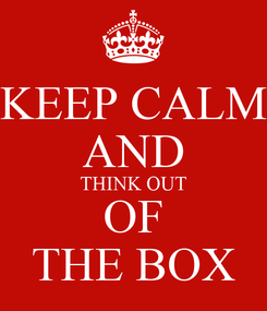 Poster: KEEP CALM AND THINK OUT OF THE BOX