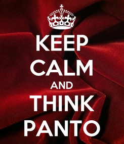 Poster: KEEP CALM AND THINK PANTO