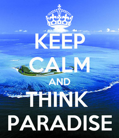 Poster: KEEP CALM AND THINK  PARADISE