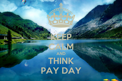 Poster: KEEP CALM AND THINK PAY DAY