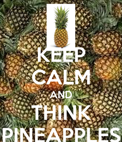 Poster: KEEP CALM AND THINK PINEAPPLES