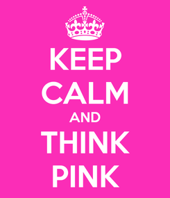 Poster: KEEP CALM AND THINK PINK