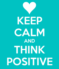 Poster: KEEP CALM AND THINK POSITIVE