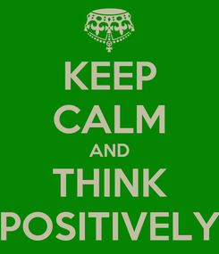 Poster: KEEP CALM AND THINK POSITIVELY
