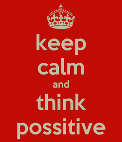 Poster: keep calm and think possitive