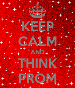 Poster: KEEP CALM AND THINK PROM