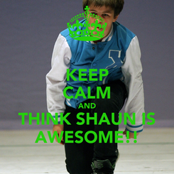 Poster: KEEP CALM AND THINK SHAUN IS AWESOME!!