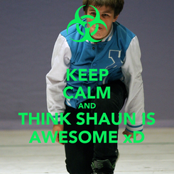 Poster: KEEP CALM AND THINK SHAUN IS AWESOME xD