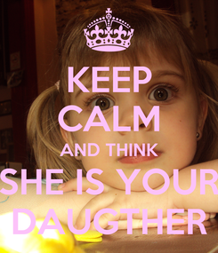 Poster: KEEP CALM AND THINK SHE IS YOUR DAUGTHER