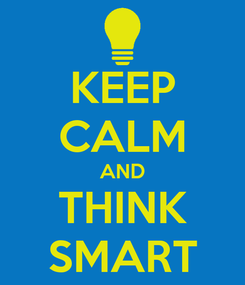 Poster: KEEP CALM AND THINK SMART