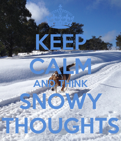 Poster: KEEP CALM AND THINK SNOWY THOUGHTS