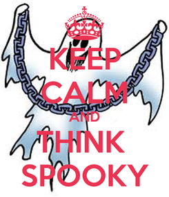 Poster: KEEP CALM AND THINK  SPOOKY