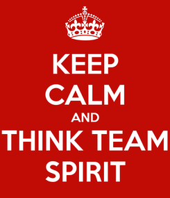 Poster: KEEP CALM AND THINK TEAM SPIRIT