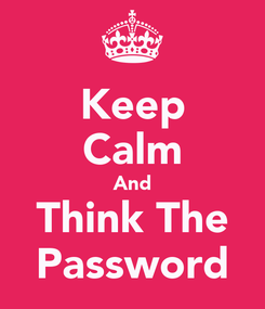 Poster: Keep Calm And Think The Password