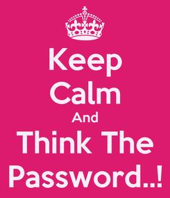 Poster: Keep Calm And Think The Password..!