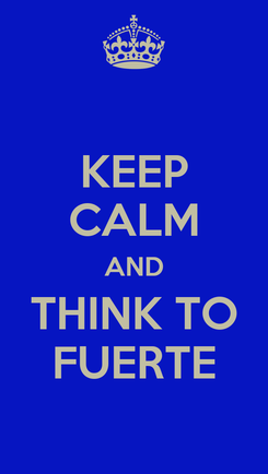 Poster: KEEP CALM AND THINK TO FUERTE