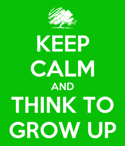 Poster: KEEP CALM AND THINK TO GROW UP